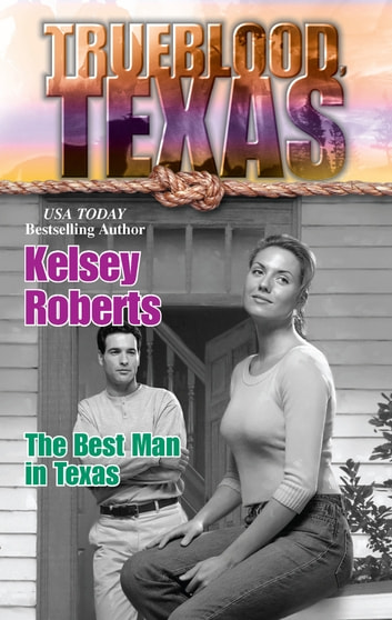 The Best Man in Texas (Mills & Boon M&B) (The Trueblood Dynasty, Book 10) ebook by Kelsey Roberts