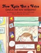 How Katie Got a Voice - (And a Cool New Nickname) eBook by Patricia Mervine, M.A., CCC-SLP,...