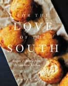 For the Love of the South - Recipes and Stories from My Southern Kitchen ebook by Amber Wilson