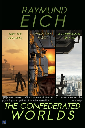 The Confederated Worlds: Take the Shilling, Operation Iago, and A Bodyguard of Lies ebook by Raymund Eich