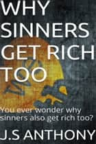 Why Sinners Get Rich Too ebook by J.S Anthony