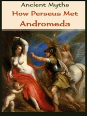 How Perseus Met Andromeda ebook by Ancient Myths