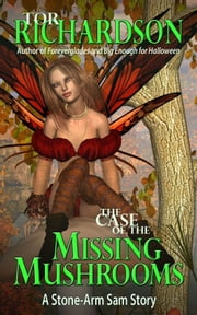 The Case of the Missing Mushrooms ebook by Tor Richardson
