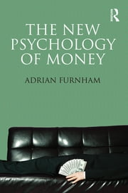 The New Psychology of Money ebook by Adrian Furnham