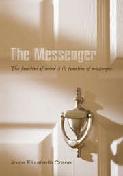 The Messenger - The function of mind is its function of messenger ebook by Josie Elizabeth Crane
