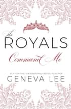 Command Me - Royals Saga, #1 ebook by Geneva Lee