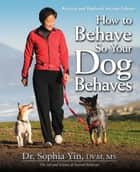 How to Behave So Your Dog Behaves Revised and Updated 2nd Edition ekitaplar by Dr. Sophia Yin