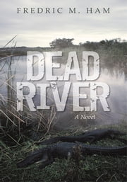 Dead River - A Novel ebook by Fredric M. Ham