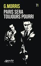 Paris sera toujours... pourri ebook by G Morris