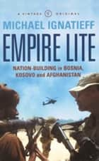 Empire Lite - Nation-Building in Bosnia, Kosovo and Afghanistan ebook by Michael Ignatieff