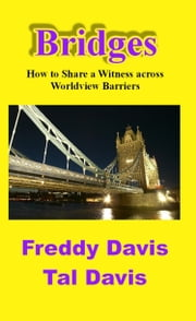 Bridges: How to Share a Witness across Worldview Barriers ebook by Freddy Davis