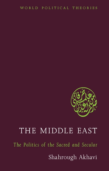 The Middle East - The Politics of the Sacred and Secular ebook by Professor Shahrough Akhavi
