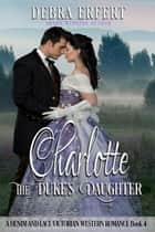 Charlotte; the Duke's Daughter - A Denim and Lace Victorian Western Romance ebook by