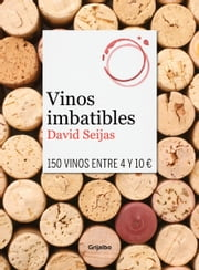 Vinos imbatibles - 150 vinos entre 4 y 10 Eur. ebook by David Seijas