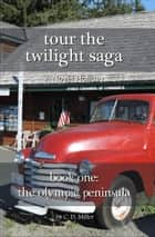 Tour the Twilight Saga Book One - The Olympic Peninsula ebook by C. D. Miller