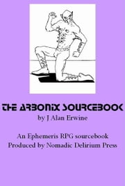 The Arbonix Sourcebook: An Ephemeris RPG supplement ebook by J Alan Erwine