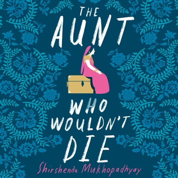 The Aunt Who Wouldn't Die audiobook by Shirshendu Mukhopadhyay