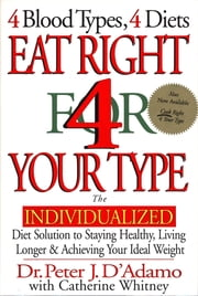 Eat Right 4 Your Type (Revised and Updated) - The Individualized Blood Type Diet® Solution ebook by Peter J. D'Adamo,Catherine Whitney