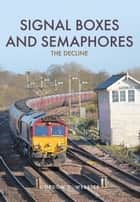 Signal Boxes and Semaphores - The Decline ebook by Gordon D. Webster