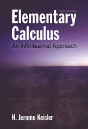 Elementary Calculus: An Infinitesimal Approach - An Infinitesimal Approach ebook by H. Jerome Keisler