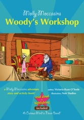 Molly Moccasins - Woody's Workshop (Read Aloud Version) ebook by Victoria Ryan O'Toole