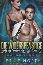 Die Widerspenstige Assistentin des Scheichs - Sharif Scheiche, #3 eBook by Leslie North