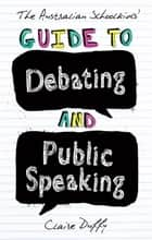 The Australian Schoolkids' Guide to Debating and Public Speaking ebook by Duffy, Claire