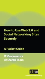 How to Use Web 2.0 and Social Networking Sites Securely - A Pocket Guide ebook by Alan Calder