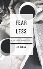 Fear Less ebook by JD Glass