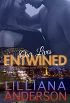 Our Lives Entwined: Entwined Book Two ebook by Lilliana Anderson