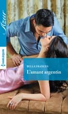 L'amant argentin ebook by Bella Frances