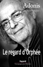 Le regard d'Orphée ebook by ADONIS, Houria Abdelouahed