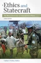 Ethics and Statecraft: The Moral Dimension of International Affairs, 3rd Edition ebook by Cathal J. Nolan