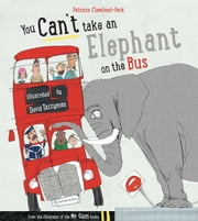 You Can't Take An Elephant On the Bus ebook by Patricia Cleveland-Peck,David Tazzyman