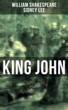KING JOHN - Including The Classic Biography: The Life of William Shakespeare ebook by William Shakespeare, Sidney Lee