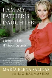 I Am My Father's Daughter - Living a Life Without Secrets ebook by Maria Elena Salinas,Liz Balmaseda