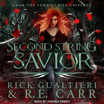 Second String Savior - From the Tome of Bill Universe audiobook by Rick Gualtieri,R.E. Carr