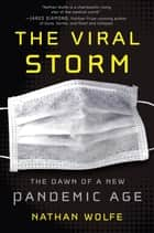 The Viral Storm - The Dawn of a New Pandemic Age ebook by Nathan Wolfe