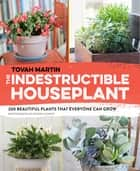 The Indestructible Houseplant ebook by Tovah Martin