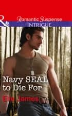 Navy Seal To Die For (Mills & Boon Intrigue) (SEAL of My Own, Book 3) eBook by Elle James