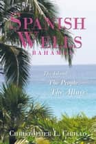 Spanish Wells Bahamas ebook by Christopher L. Cirillo