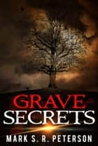 Grave Secrets: A Halloween Suspense Mystery Novelette ebook by Mark S. R. Peterson
