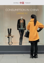 Consumption in China - How China's New Consumer Ideology is Shaping the Nation ebook by LiAnne Yu