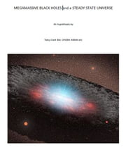 Megamassive Black Holes and the Steady State Universe ebook by Toby Clark