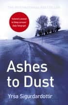 Ashes to Dust - Thora Gudmundsdottir Book 3 ebook by Yrsa Sigurdardottir, Philip Roughton