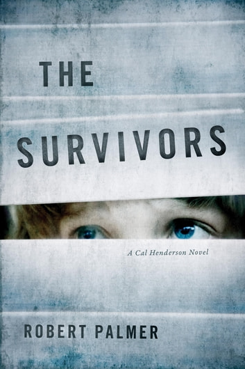 The Survivors - A Cal Henderson Novel ebook by Robert Palmer