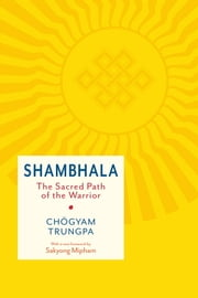 Shambhala: The Sacred Path of the Warrior ebook by Chogyam Trungpa,Carolyn Rose Gimian