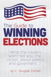 The Guide to Winning Elections ebook by C. Douglas Conlan
