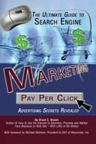 The Ultimate Guide to Search Engine Marketing: Pay Per Click Advertising Secrets Revealed ebook by Bruce Brown