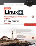 CompTIA Linux+ Powered by Linux Professional Institute Study Guide - Exam LX0-103 and Exam LX0-104 ebook by Christine Bresnahan, Richard Blum